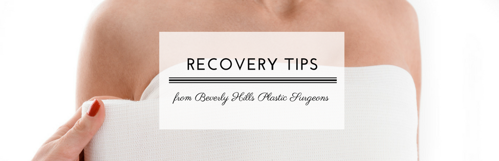 Plastic Surgery Recovery Tips from Beverly Hills Plastic Surgeons